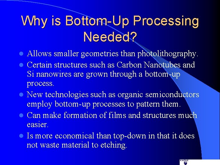 Why is Bottom-Up Processing Needed? l l l Allows smaller geometries than photolithography. Certain