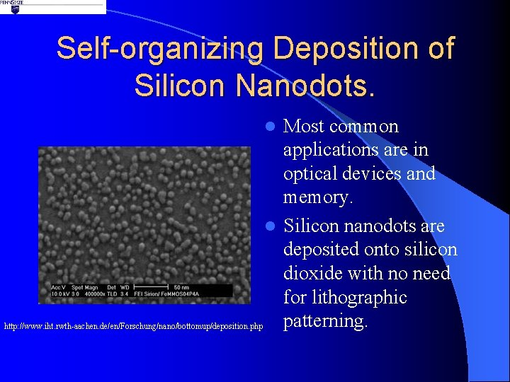 Self-organizing Deposition of Silicon Nanodots. Most common applications are in optical devices and memory.