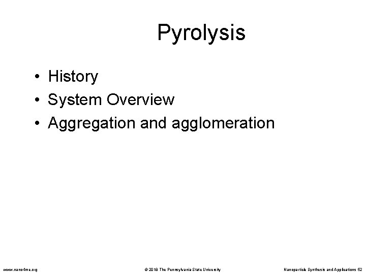 Pyrolysis • History • System Overview • Aggregation and agglomeration www. nano 4 me.