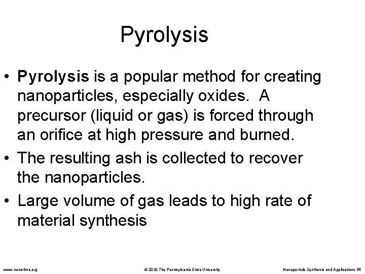 Pyrolysis • Pyrolysis is a popular method for creating nanoparticles, especially oxides. A precursor
