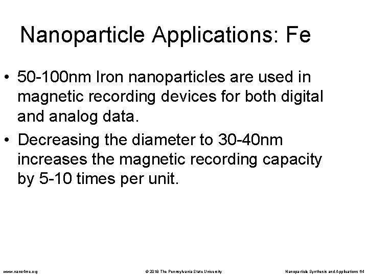 Nanoparticle Applications: Fe • 50 -100 nm Iron nanoparticles are used in magnetic recording