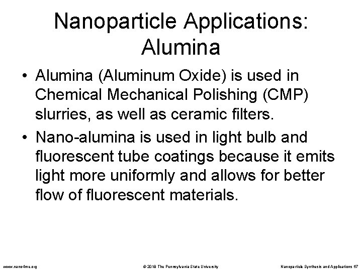 Nanoparticle Applications: Alumina • Alumina (Aluminum Oxide) is used in Chemical Mechanical Polishing (CMP)