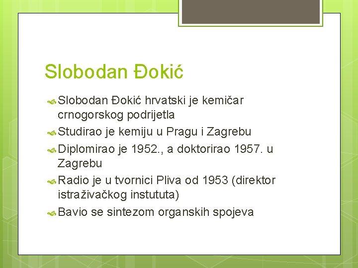 Slobodan Đokić hrvatski je kemičar crnogorskog podrijetla Studirao je kemiju u Pragu i Zagrebu