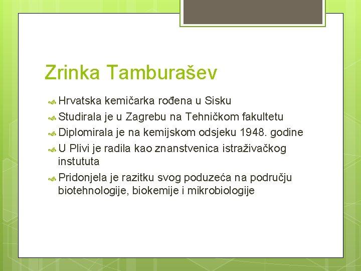 Zrinka Tamburašev Hrvatska kemičarka rođena u Sisku Studirala je u Zagrebu na Tehničkom fakultetu