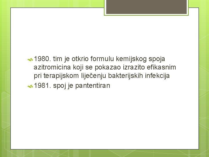 1980. tim je otkrio formulu kemijskog spoja azitromicina koji se pokazao izrazito efikasnim