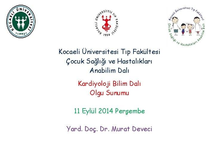 Kocaeli Üniversitesi Tıp Fakültesi Çocuk Sağlığı ve Hastalıkları Anabilim Dalı Kardiyoloji Bilim Dalı Olgu