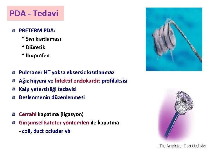 PDA - Tedavi PRETERM PDA: * Sıvı kısıtlaması * Diüretik * İbuprofen Pulmoner HT