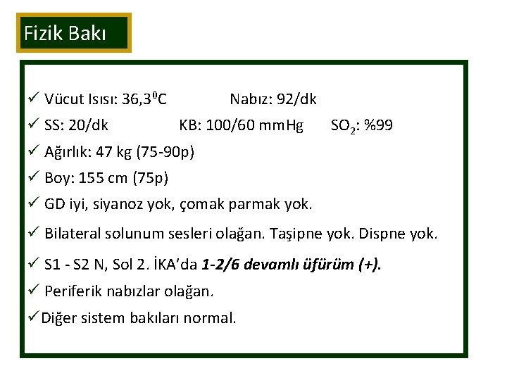 Fizik Bakı ü Vücut Isısı: 36, 30 C ü SS: 20/dk Nabız: 92/dk KB: