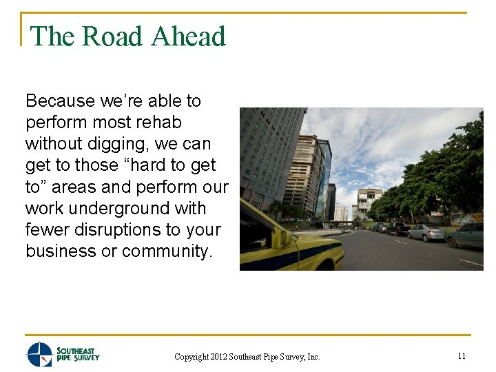 The Road Ahead Because we're able to perform most rehab without digging, we can