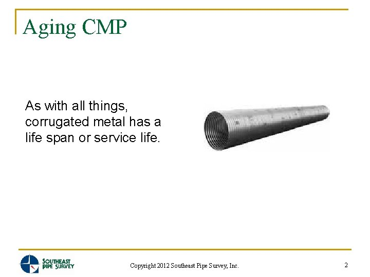 Aging CMP As with all things, corrugated metal has a life span or service