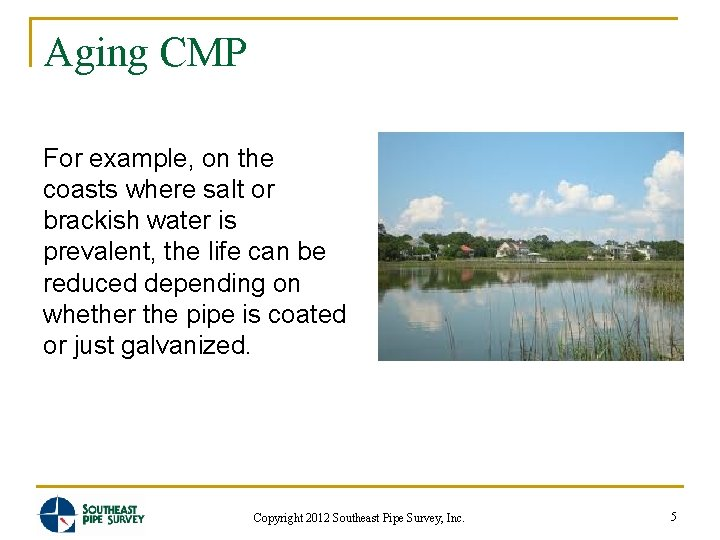 Aging CMP For example, on the coasts where salt or brackish water is prevalent,