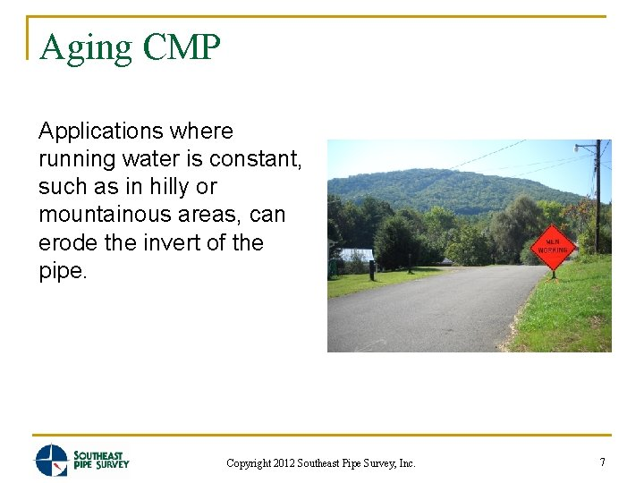 Aging CMP Applications where running water is constant, such as in hilly or mountainous