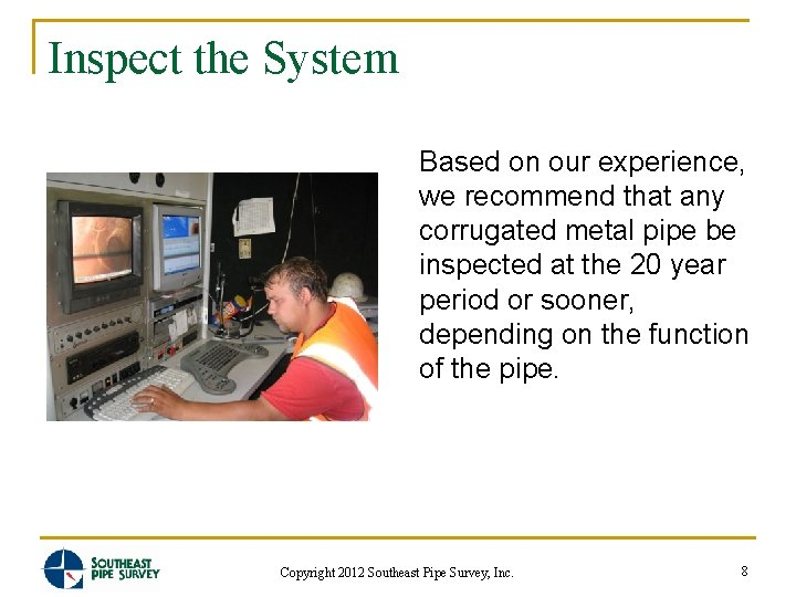 Inspect the System Based on our experience, we recommend that any corrugated metal pipe