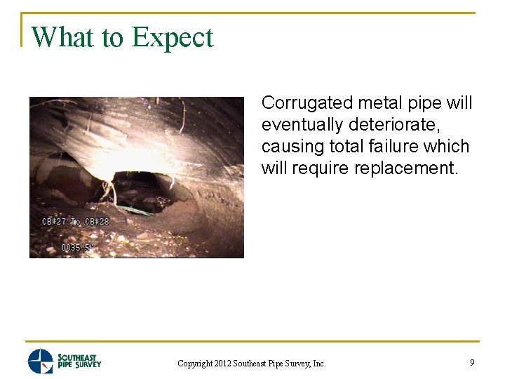 What to Expect Corrugated metal pipe will eventually deteriorate, causing total failure which will