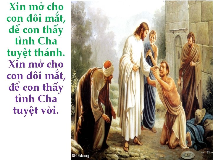 Xin mở cho con đôi mắt, để con thấy tình Cha tuyệt thánh. Xin