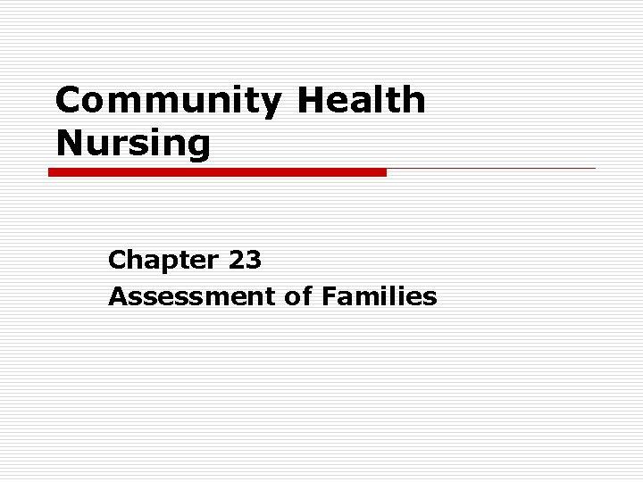 Community Health Nursing Chapter 23 Assessment of Families