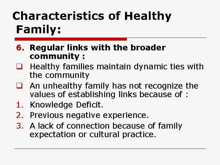 Characteristics of Healthy Family: 6. Regular links with the broader community : q Healthy