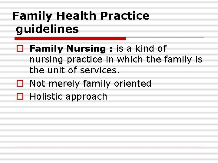 Family Health Practice guidelines o Family Nursing : is a kind of nursing practice