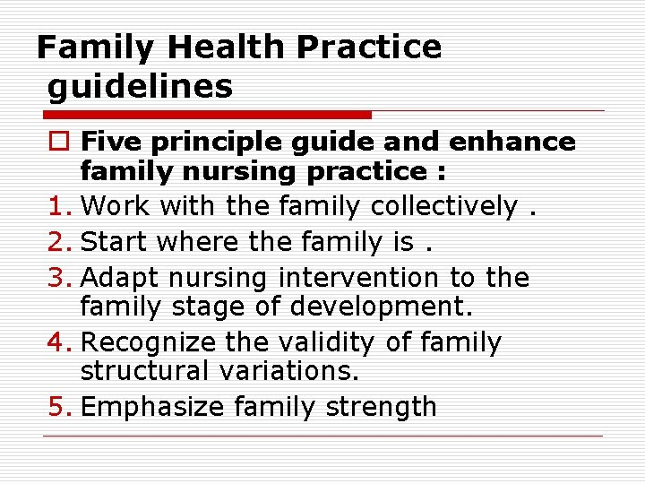 Family Health Practice guidelines o Five principle guide and enhance family nursing practice :