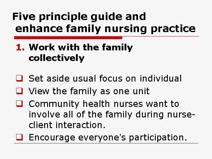 Five principle guide and enhance family nursing practice 1. Work with the family collectively