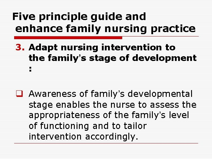 Five principle guide and enhance family nursing practice 3. Adapt nursing intervention to the