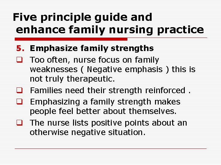 Five principle guide and enhance family nursing practice 5. Emphasize family strengths q Too