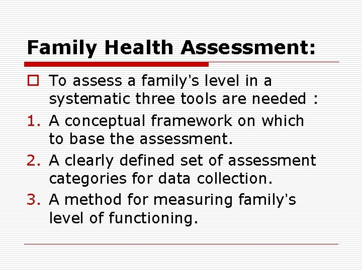 Family Health Assessment: o To assess a family's level in a systematic three tools