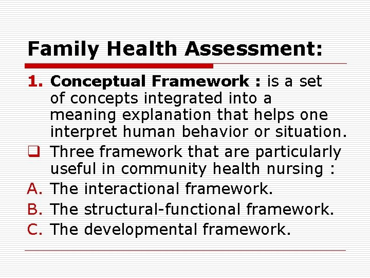 Family Health Assessment: 1. Conceptual Framework : is a set of concepts integrated into