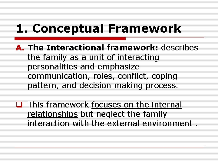 1. Conceptual Framework A. The Interactional framework: describes the family as a unit of