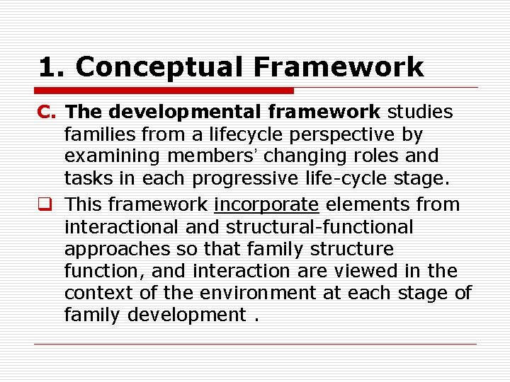 1. Conceptual Framework C. The developmental framework studies families from a lifecycle perspective by