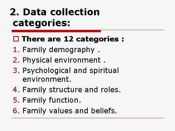 2. Data collection categories: o There are 12 categories : 1. Family demography. 2.