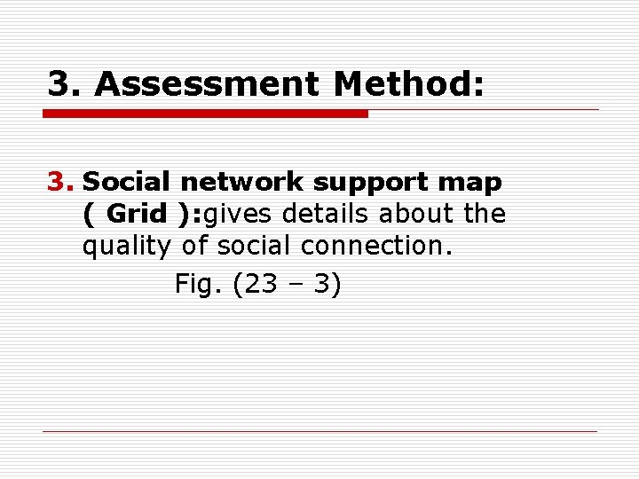 3. Assessment Method: 3. Social network support map ( Grid ): gives details about
