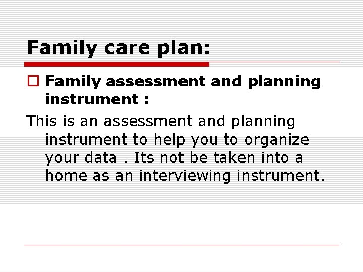Family care plan: o Family assessment and planning instrument : This is an assessment