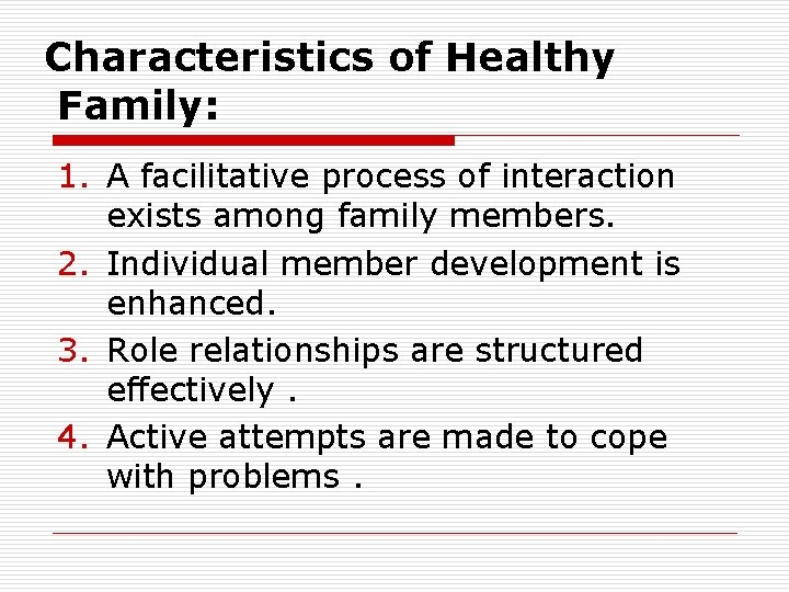 Characteristics of Healthy Family: 1. A facilitative process of interaction exists among family members.