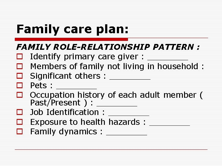 Family care plan: FAMILY ROLE-RELATIONSHIP PATTERN : o Identify primary care giver : ____
