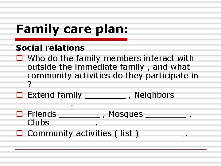 Family care plan: Social relations o Who do the family members interact with outside