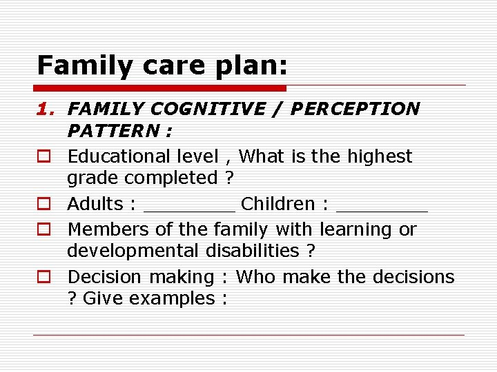 Family care plan: 1. FAMILY COGNITIVE / PERCEPTION PATTERN : o Educational level ,