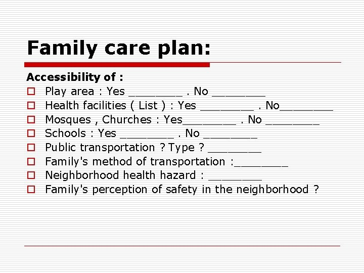 Family care plan: Accessibility of : o Play area : Yes ____. No ____