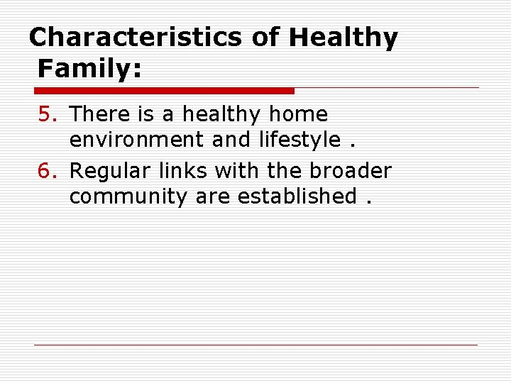 Characteristics of Healthy Family: 5. There is a healthy home environment and lifestyle. 6.