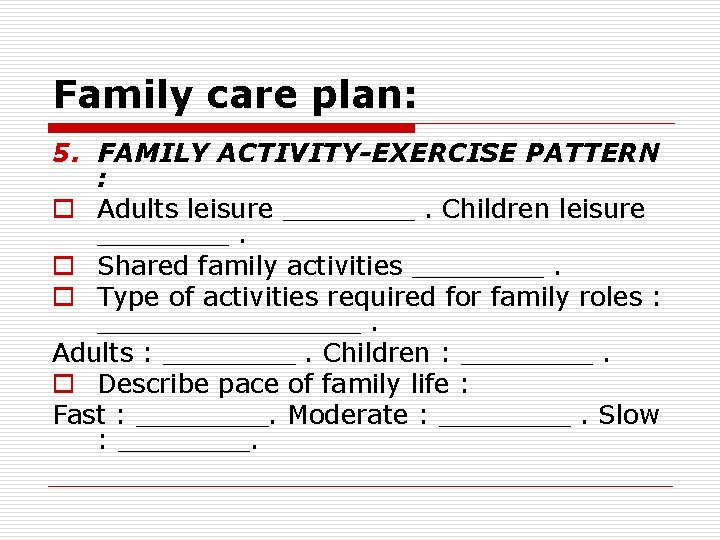 Family care plan: 5. FAMILY ACTIVITY-EXERCISE PATTERN : o Adults leisure ____. Children leisure