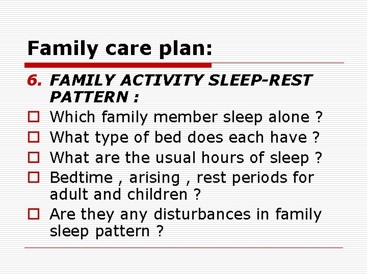 Family care plan: 6. FAMILY ACTIVITY SLEEP-REST PATTERN : o Which family member sleep