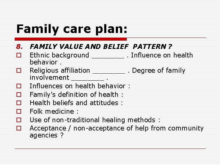 Family care plan: 8. o o o o FAMILY VALUE AND BELIEF PATTERN ?