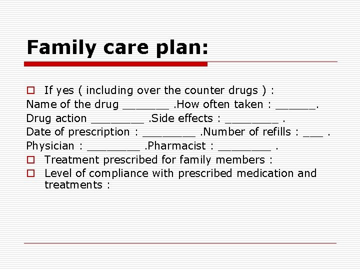 Family care plan: o If yes ( including over the counter drugs ) :