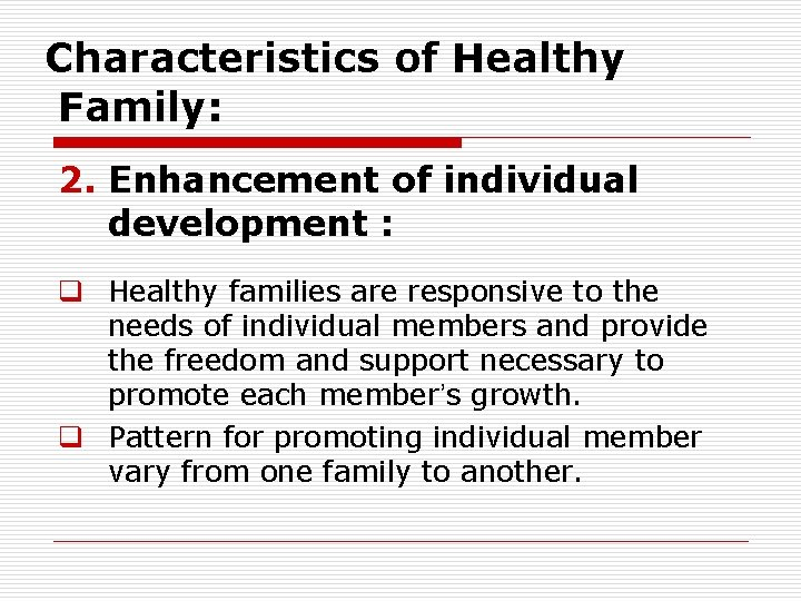 Characteristics of Healthy Family: 2. Enhancement of individual development : q Healthy families are