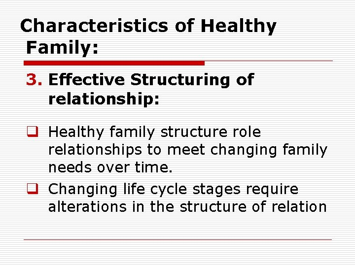 Characteristics of Healthy Family: 3. Effective Structuring of relationship: q Healthy family structure role