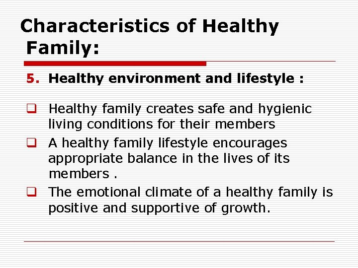 Characteristics of Healthy Family: 5. Healthy environment and lifestyle : q Healthy family creates