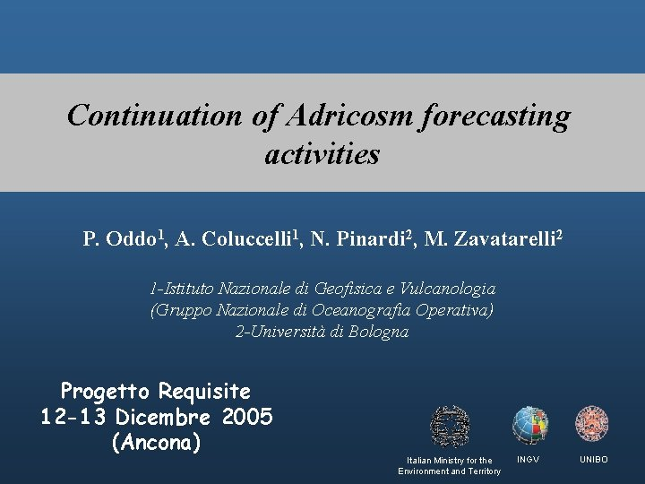 Continuation of Adricosm forecasting activities P. Oddo 1, A. Coluccelli 1, N. Pinardi 2,