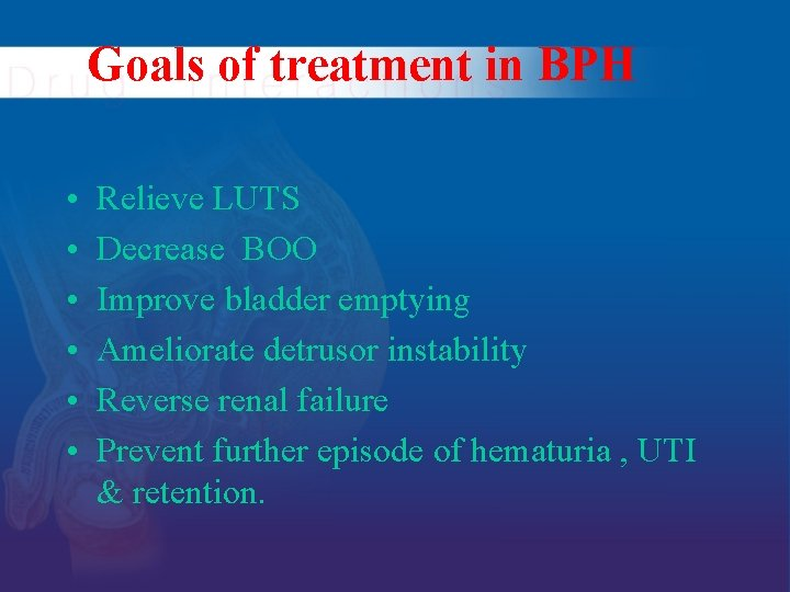 Goals of treatment in BPH • • • Relieve LUTS Decrease BOO Improve bladder