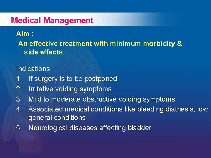 Medical Management Aim : An effective treatment with minimum morbidity & side effects Indications