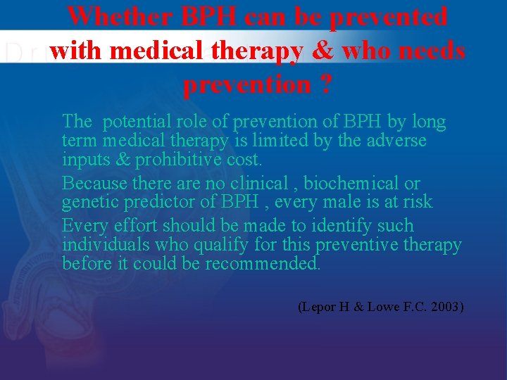 Whether BPH can be prevented with medical therapy & who needs prevention ? The